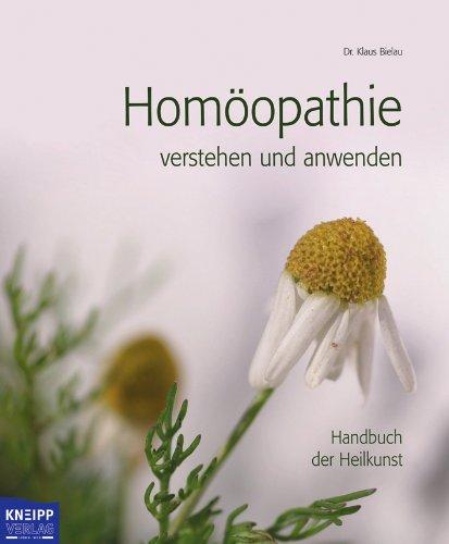Homöopathie verstehen und anwenden: Handbuch der Heilkunst