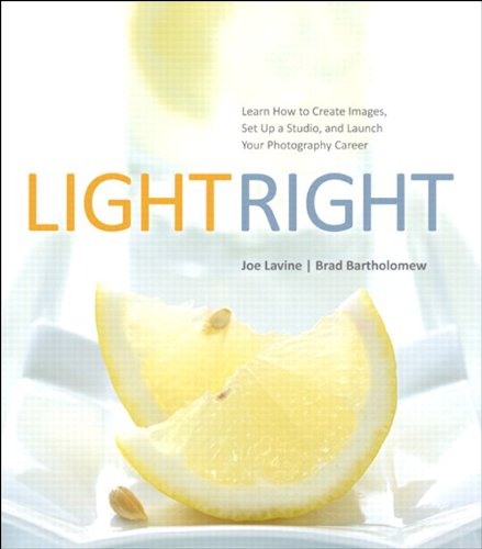 Download Light Right: Learn How to Create Images, Set Up a Studio, and Launch Your Photography Career Pdf