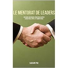 Le mentorat de leaders: Un guide-ressource pour développer caractère, appel et compétence (French Edition)