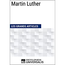 Martin Luther: (Les Grands Articles d'Universalis) (French Edition)