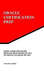 Study Guide for 1Z0-067: Upgrade Oracle9i/10g/11g OCA to Oracle Database 12c OCP: Oracle Certification Prep