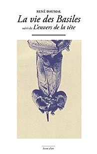 La vie des basiles ; L'envers de la tête par René Daumal