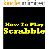 How To Play Scrabble: Playing Scrabble Like A Pro! Discover The Scrabble Rules, Scrabble Basics, Advanced Scrabble Strategies And Unlock The Secrets Of The Scrabble Game!