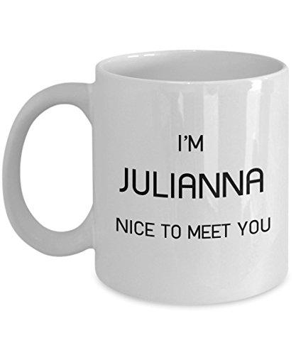 Julianna Mug - I'm Julianna Nice to meet you - Gift For Julianna - White Ceramic Name Mug, 11oz, 15oz