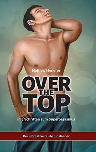 Over the Top: In 5 Schritten zum Superorgasmus