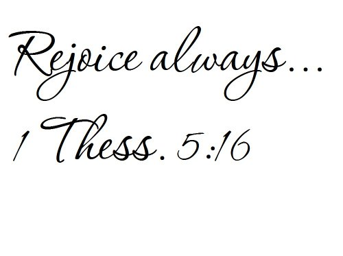Tapestry Of Truth - 1 Thessalonians 5:16 - TOT5737 - Wall and home scripture, lettering, quotes, images, stickers, decals, art, and more! - Rejoice always... 1 Thess. 5:16 Rub Transfer Wall Art