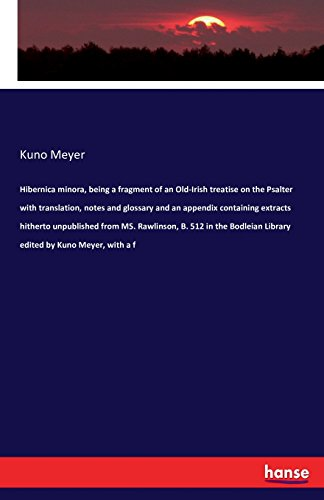 Meyer Extract (Hibernica Minora, Being a Fragment of an Old-Irish Treatise on the Psalter with Translation, Notes and Glossary and an Appendix Containing Extracts ... Library Edited by Kuno Meyer, with A F)