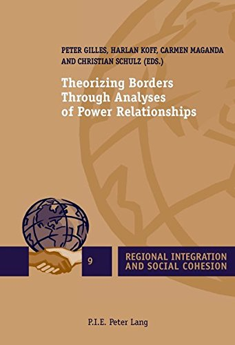 Theorizing Borders Through Analyses of Power Relationships (Regional Integration and Social Cohesion) by P.I.E-Peter Lang S.A., Éditions Scientifiques Internationales