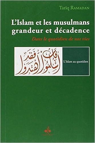 En ligne L'Islam et les musulmans, grandeur et décadence : Dans le quotidien de nos vie pdf epub