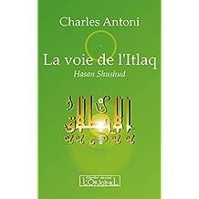 La voie de l'Itlaq: La prière perpétuelle du coeur (French Edition)