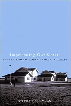 Book Imprisoning Our Sisters: The New Federal Women's Prisons in Canada