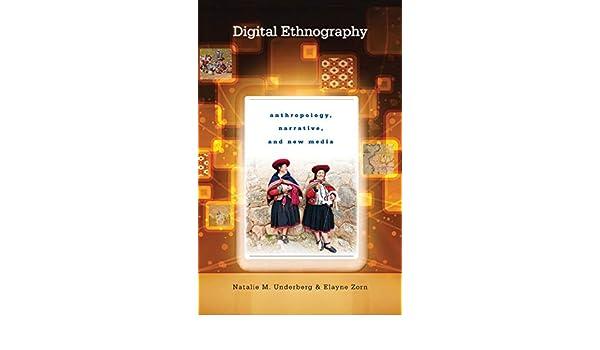 Digital Ethnography Anthropology Narrative and New Media