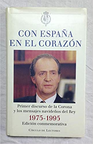 CON ESPAÑA EN EL CORAZÓN 1975-1995. Primer discurso de la Corona y ...