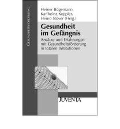 Gesundheit im Gef?ngnis: Ans?tze und Erfahrungen mit Gesundheitsf?rderung in totalen Institutionen (Gesundheitsforschung) (Paperback)(German) - Common