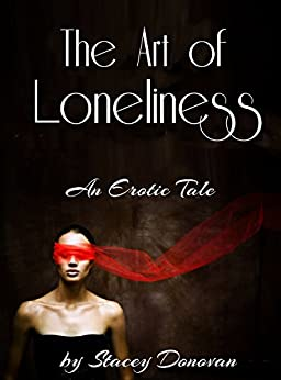 The Art of Loneliness: An Erotic Tale by [Donovan, Stacey]