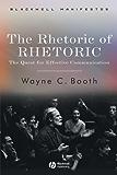 The Rhetoric of RHETORIC: The Quest for Effective Communication (Wiley-Blackwell Manifestos Book 11)