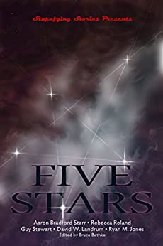 Five Stars: Five Outstanding Tales from the early days of Stupefying Stories (English Edition) de [Starr, Aaron, Stewart, Guy, Roland, Rebecca, Landrum, David, Jones, Ryan]
