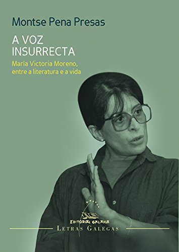 A voz insurrecta. María Victoria Moreno, entre a literatura e a vida (Letras galegas)