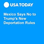 Mexico Says No to Trump's New Deportation Rules | David Agren,Doug Stanglin