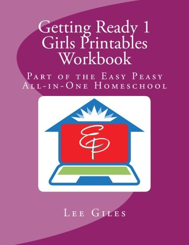 Getting Ready 1 Girls Printables Workbook: Part of the Easy Peasy All-in-One Homeschool