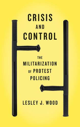 Crisis and Control : The Militarization of Protest Lesley J. Wood