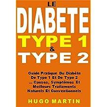 Le  Diabète Type 1 & Type 2: Guide Pratique Du Diabète De Type 1 Et De Type 2 ... Causes, Symptômes Et Meilleurs Traitements Naturels Et Conventionnels (French Edition)