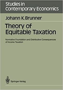 Theory of Equitable Taxation: Normative Foundation and Distributive Consequences of Income Taxation (Studies in Contemporary Economics) by Johann K. Brunner (1991-07-01)