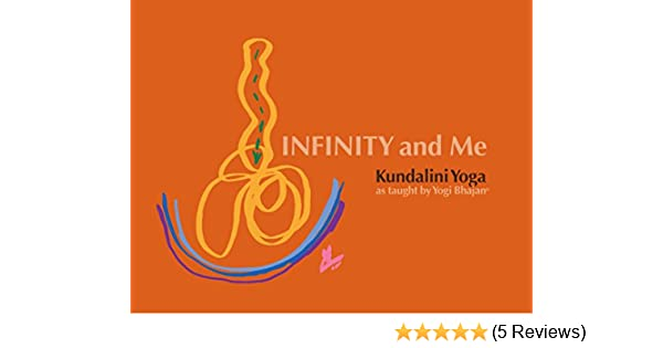 Infinity and Me: Kundalini Yoga as Taught by Yogi Bhajan