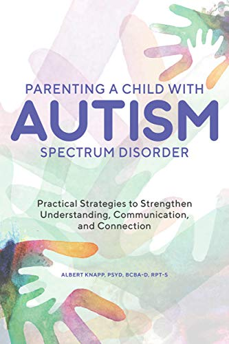 Book Cover: Parenting a Child with Autism Spectrum Disorder: Practical Strategies to Strengthen Understanding, Communication, and Connection