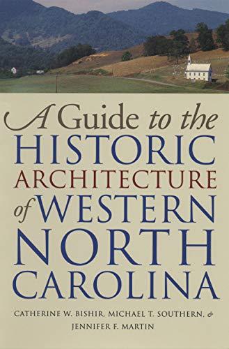 A Guide to the Historic Architecture of Western North Carolina (Richard Hampton Jenrette Series in Architecture and the Decorative Arts) (North Carolina Historic Maps)
