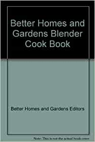 Better homes and gardens blender cook book better homes for Better homes and gardens 800 number