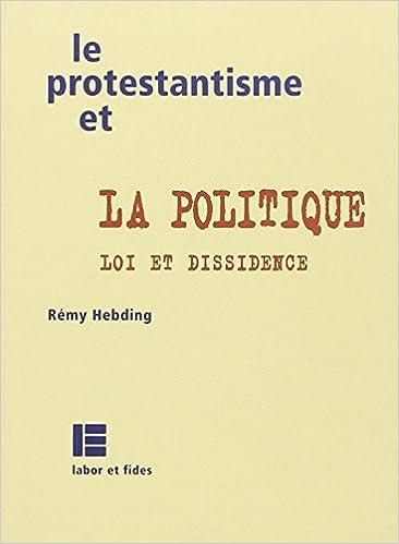 Téléchargement gratuit de livres audio mp3 Le protestantisme et la Politique : Loi et dissidence by Rémy Hebding 2830911768 PDF DJVU