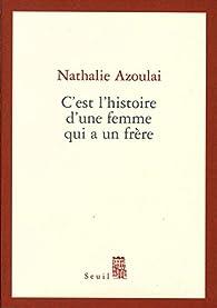 C'est l'histoire d'une femme qui a un frère par Nathalie Azoulai