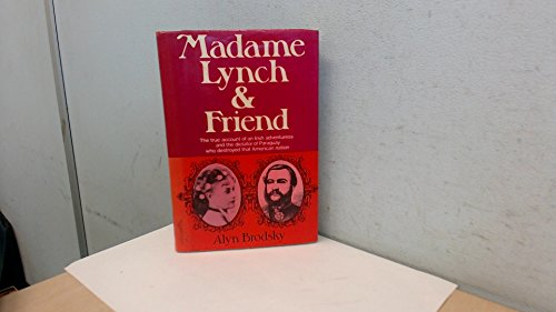 Madame Lynch and Friend: The True Account of an Irish Adventuress and the Dictator of Paraguay Who Destroyed That American Nation