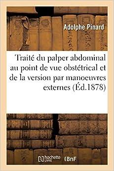 Traité du palper abdominal au point de vue obstétrical et de la version par manoeuvres externes (Sciences)