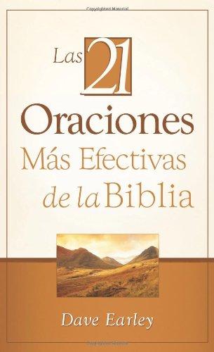 Las 21 Oraciones Más Efectivas de la Biblia: 21 Most Effective Prayers of the Bible (Spanish Edition)