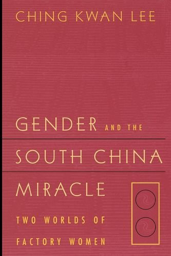 Gender and the South China Miracle: Two Worlds of Factory Women