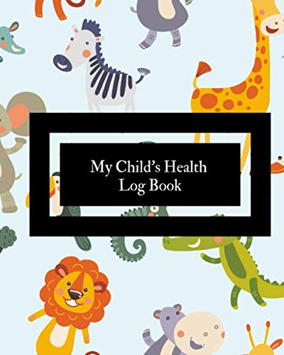 My Child's Health Log Book: Chil...