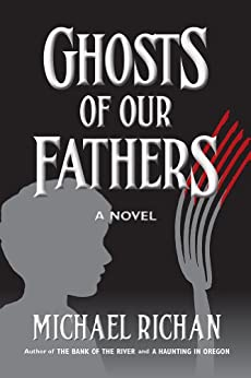 Ghosts of Our Fathers (The River Book 3) by [Richan, Michael]