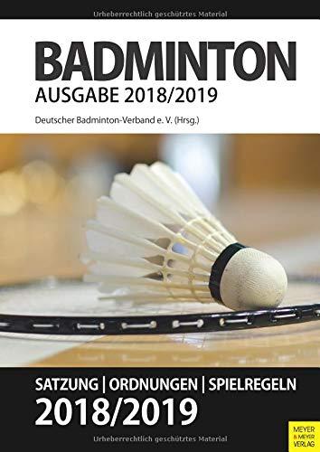 Badminton - Satzung, Ordnung, Spielregeln 2018/2019 Taschenbuch – 17. September 2018 Deutscher Badminton Verband Meyer & Meyer 3840376483 Ballsport