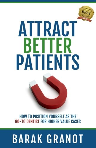 Patient Positioning Platform - Attract Better Patients: How To Position Yourself As The Go-To Dentist For Higher Value Cases