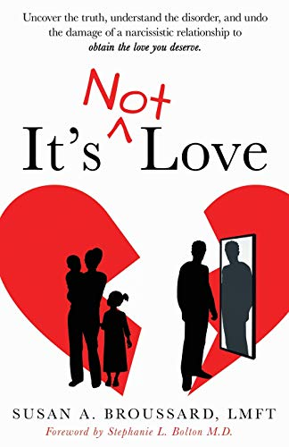 Pdf Self-Help It's Not Love: Uncover the truth, Understand the disorder and Undo the damage of a narcissistic relationship to obtain the love You deserve