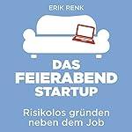 Das Feierabend-Startup: Risikolos gründen neben dem Job | Erik Renk