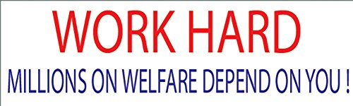 10x3 Patriotic Bumper Sticker Auto Decal Conservative Republican Work Hard Millions on Welfare Depend On You USA Flag American Patriot (Work Hard)