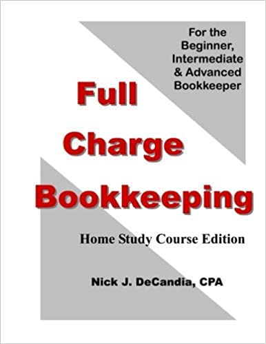 Amazon full charge bookkeeping home study course edition for amazon full charge bookkeeping home study course edition for the beginner intermediate advanced bookkeeper 9781478162759 nick j decandia cpa fandeluxe