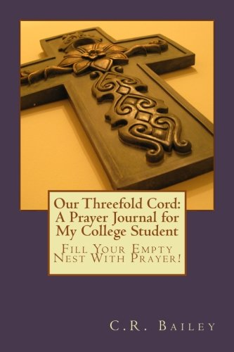 Our Threefold Cord:  A Prayer Journal for My College Student: Fill Your Empty Nest With Prayer! (Keeping The Faith Prayers For College Students)