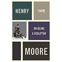 Henry Moore: On Being a Sculptor (Artist's Writings)