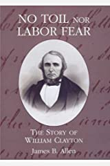 No Toil Nor Labor Fear: The Story of William Clayton Kindle Edition