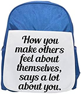 How you make others feel about themselves, says a lot about you printed kid's blue backpack, Cute backpacks, cute small backpacks, cute black backpack, cool black backpack, fashion backpacks, large fa