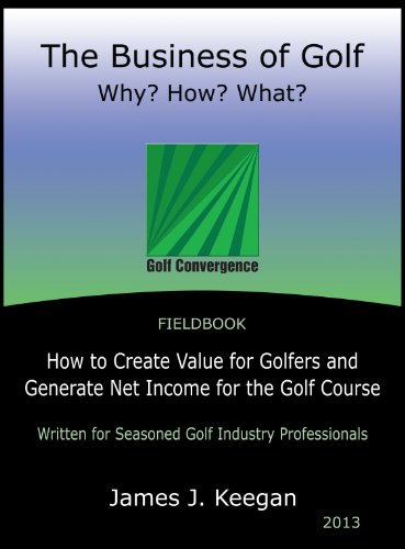 The Business of Golf—Why? How? What?: How to Create Value for Golfers and Generate Net Income for the Golf Course: 1 Pdf